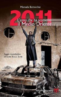 2011 L'anno che ha sconvolto il Medio Oriente - Manuela Borraccino