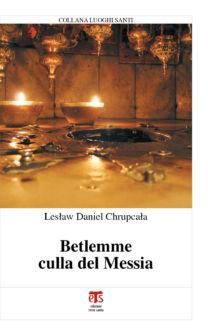 Betlemme culla del Messia - Lesław Daniel Chrupcała