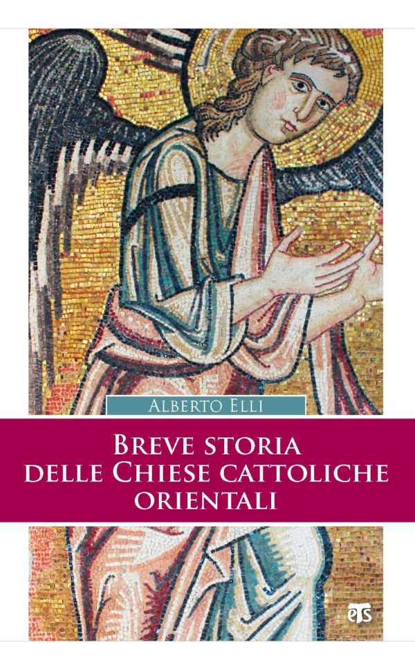 Breve storia delle Chiese cattoliche orientali (II ed.) - Alberto Elli