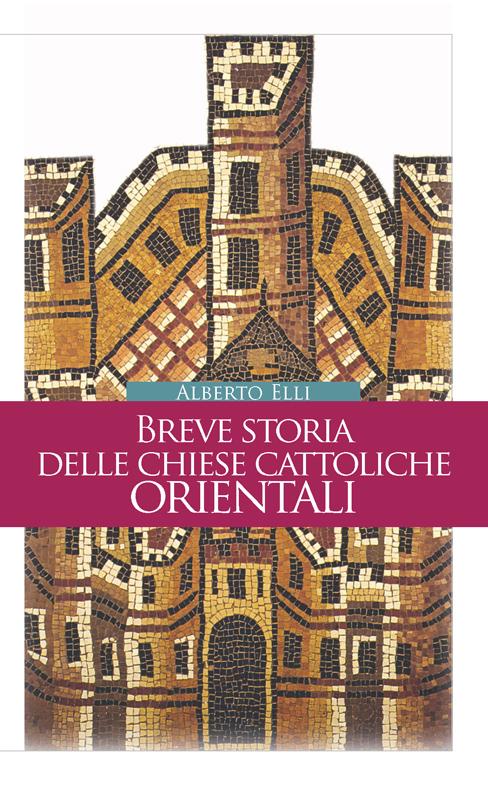 Breve storia delle Chiese cattoliche orientali - Alberto Elli