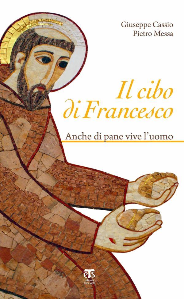 Il cibo di Francesco - Giuseppe Cassio, Pietro Messa