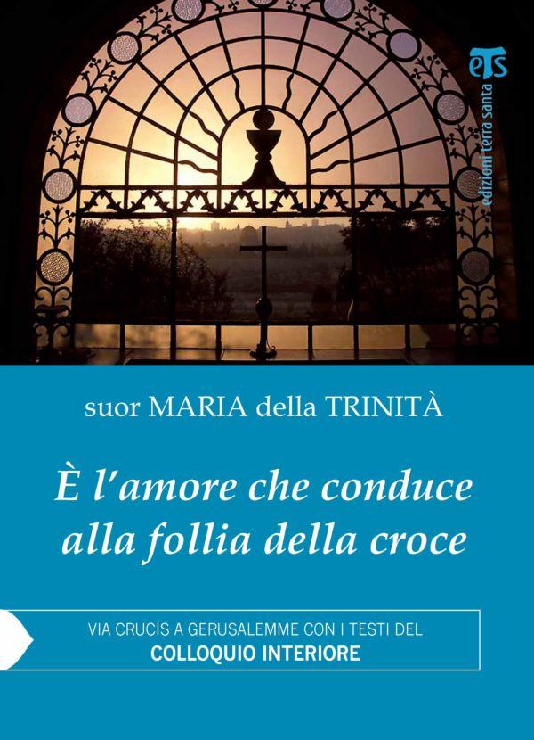 È l'amore che conduce alla follia della croce - suor Maria della Trinità