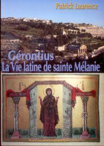 Gérontius. La Vie latine de sainte Mélanie - Patrick Laurence