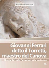 Giovanni Ferrari detto il Torretti, maestro del Canova - Francesca Fedeli