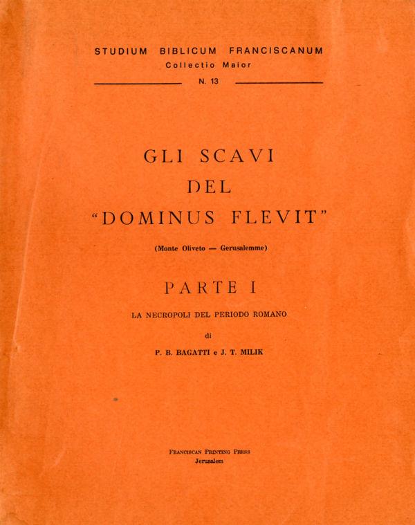 """Gli scavi del """"Dominus Flevit"""" - Bellarmino Bagatti, J. T. Milik"""