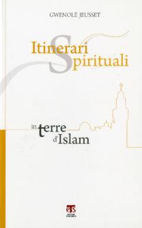 Itinerari spirituali in terre d'Islam - Gwenolé Jeusset