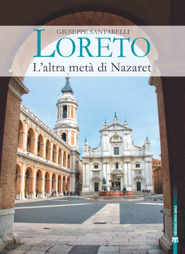 Loreto. L'altra metà di Nazaret - Giuseppe Santarelli