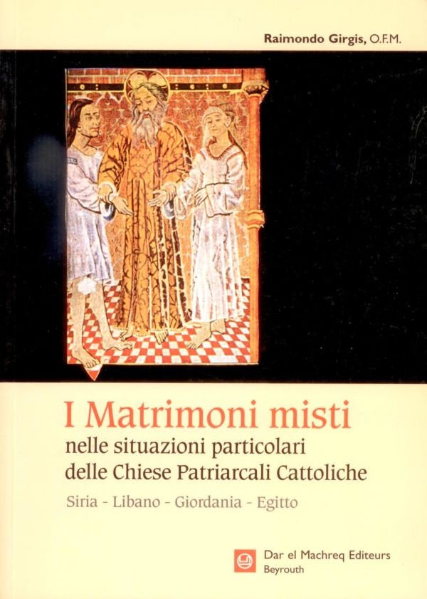 I Matrimoni misti nelle situazioni particolari delle Chiese Patriarcali Cattoliche - Raimondo Girgis
