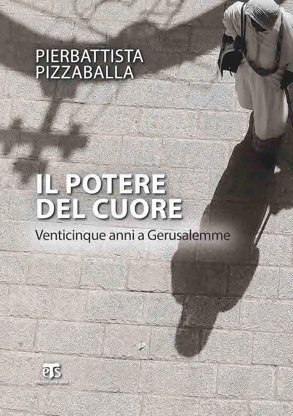 Il potere del cuore (II ed.) - Pierbattista Pizzaballa