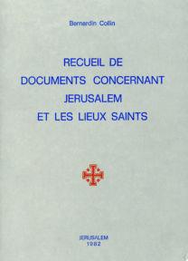 Recueil de documents concernant Jérusalem et les Lieux Saints - Bernardin Collin
