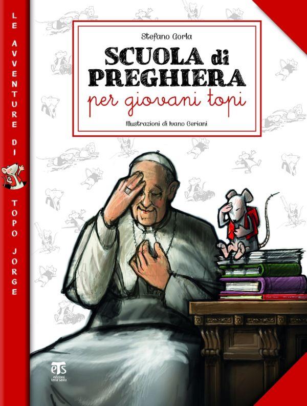 Scuola di preghiera per giovani topi - Ivano Ceriani, Stefano Gorla