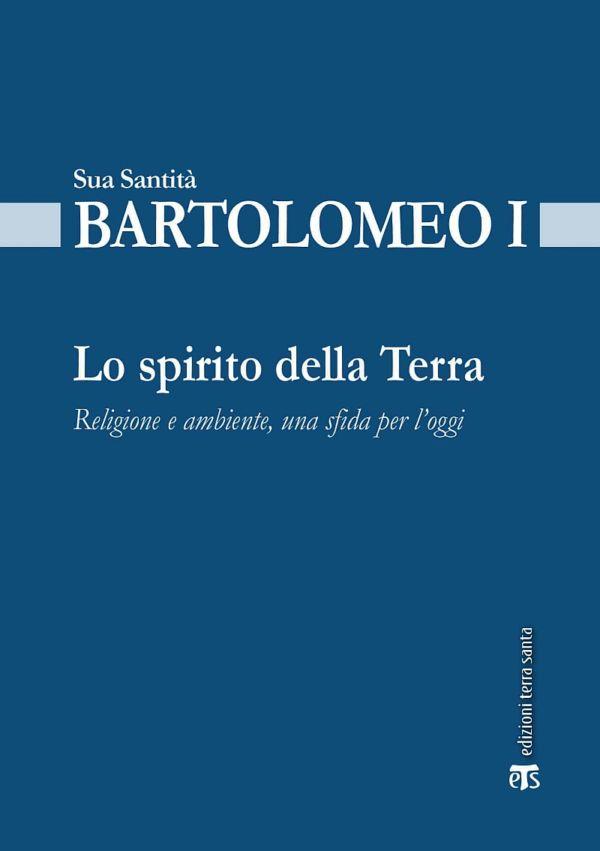 Lo spirito della Terra - Bartolomeo I