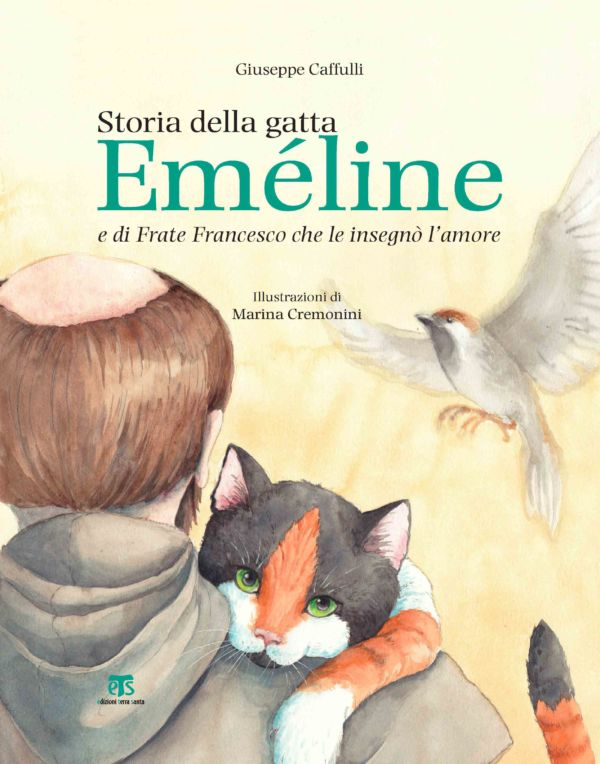 Storia della gatta Eméline e di Frate Francesco che le insegnò l'amore - Giuseppe Caffulli, Marina Cremonini