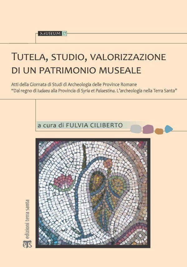 Tutela, studio, valorizzazione di un patrimonio museale - Fulvia Ciliberto