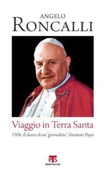 Viaggio in Terra Santa - Angelo Giuseppe Roncalli