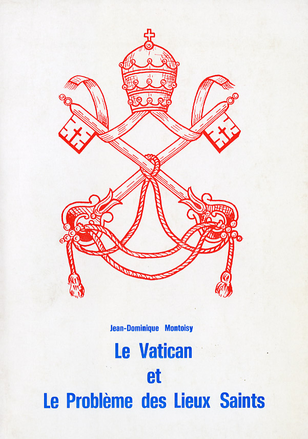 Le Vatican et le problème des Lieux Saints - Jean-Dominique Montoisy