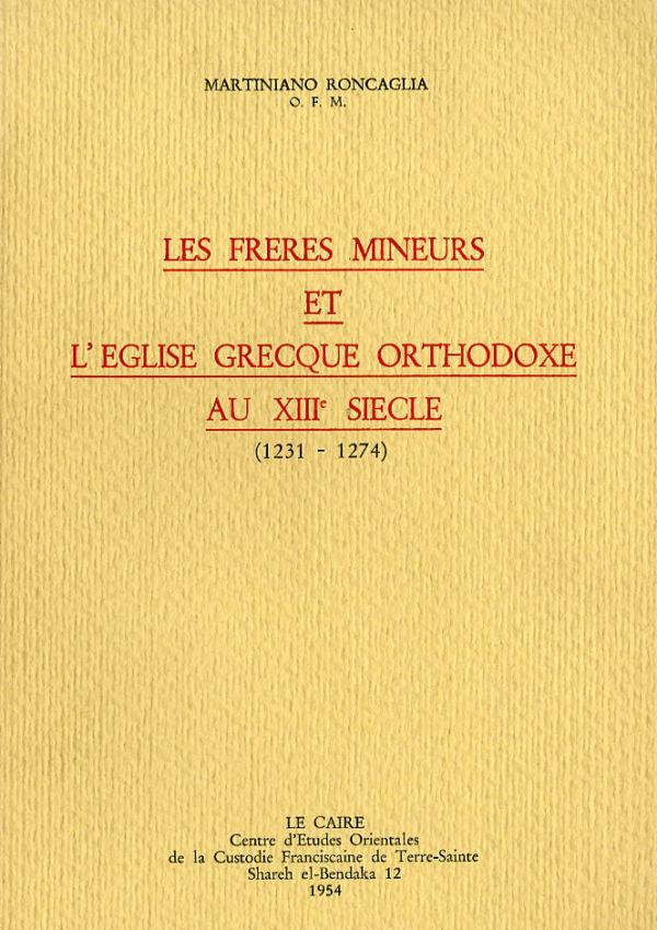 Les frères mineurs et l'église grecque orthodoxe au XIII siècle (1231-1275) - Martiniano Roncaglia