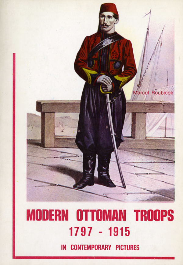 Modern Ottoman Troops, 1797-1915 - Marcel Roubiçek