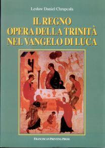 Il regno opera della Trinità nel vangelo di Luca - Lesław Daniel Chrupcała