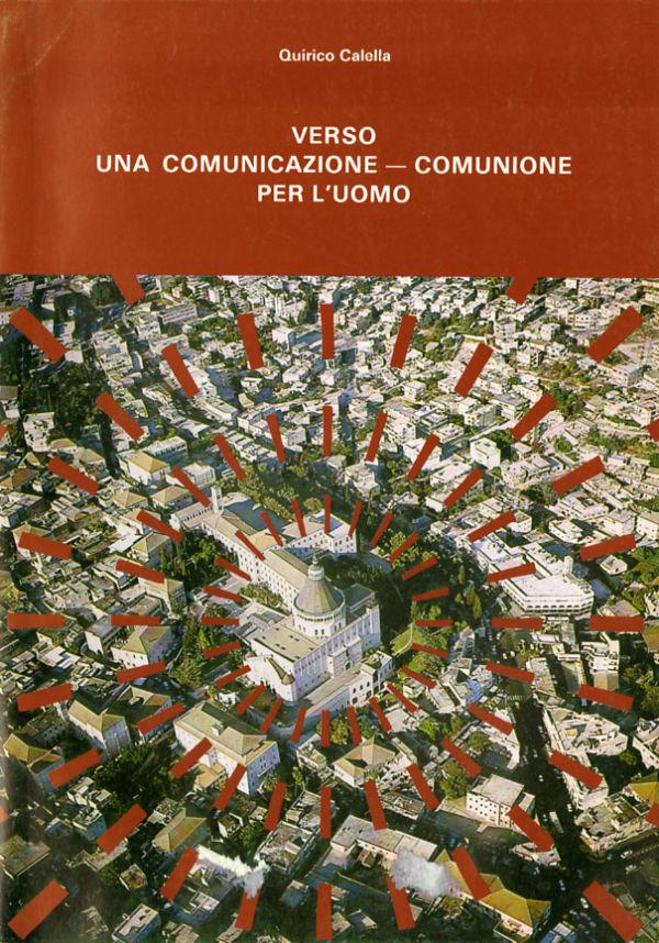 Verso una comunicazione – comunione per l'uomo - Quirico Calella