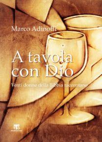 A tavola con Dio - Marco Adinolfi
