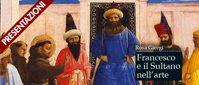 """Presentazioni del volume """"Francesco e il Sultano nell'arte"""""""