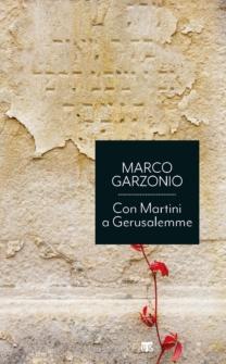 Con Martini a Gerusalemme - Marco Garzonio