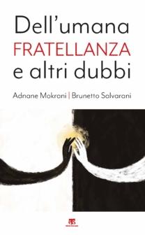 Dell'umana fratellanza e altri dubbi - Adnane Mokrani, Brunetto Salvarani